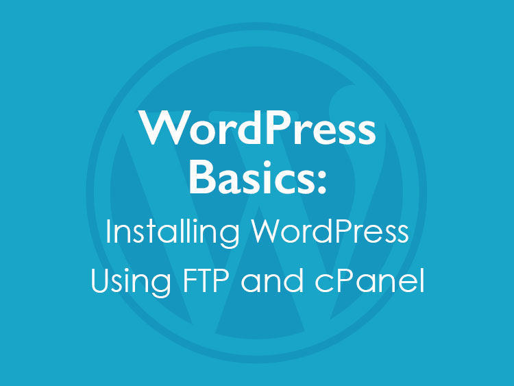 How to Install WordPress Using FTP and cPanel